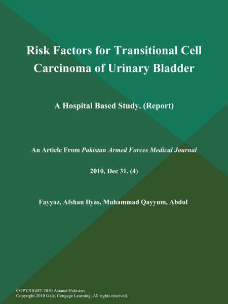 Risk Factors for Transitional Cell Carcinoma of Urinary Bladder: A Hospital Based Study (Report)