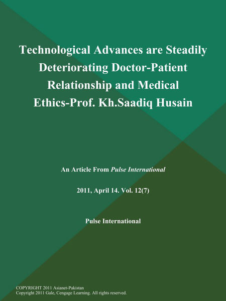 Technological Advances are Steadily Deteriorating Doctor-Patient Relationship and Medical Ethics-Prof. Kh.Saadiq Husain