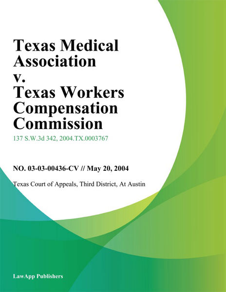 Texas Medical Association V. Texas Workers Compensation Commission