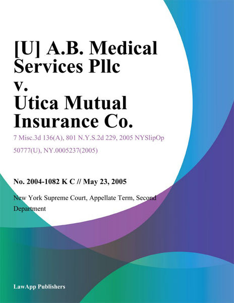[U] A.B. Medical Services Pllc v. Utica Mutual Insurance Co.