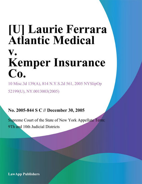 [U] Laurie Ferrara Atlantic Medical v. Kemper Insurance Co.