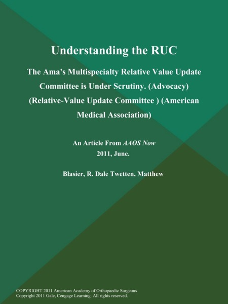 Understanding the RUC: the Ama's Multispecialty Relative Value Update Committee is Under Scrutiny (Advocacy) (Relative-Value Update Committee ) (American Medical Association)