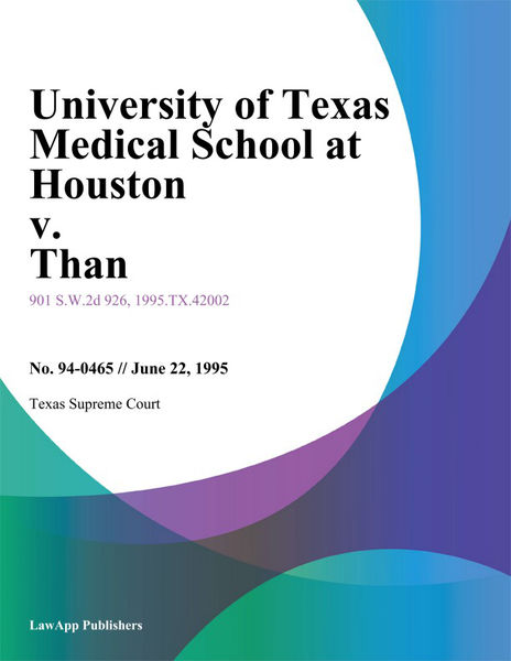 University Of Texas Medical School At Houston V. Than