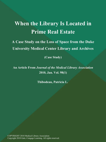 When the Library is Located in Prime Real Estate: A Case Study on the Loss of Space from the Duke University Medical Center Library and Archives (Case Study)