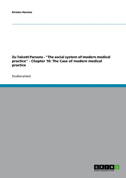 "Zu Talcott Parsons - ""The social system of modern medical practice"" - Chapter 10: The Case of modern medical practice"
