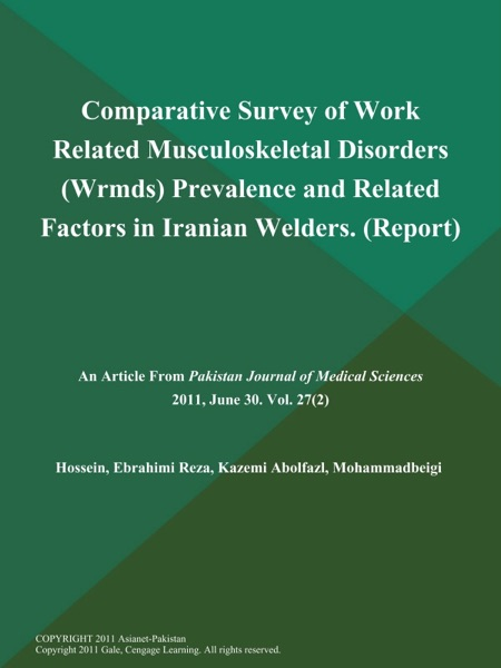 Comparative Survey of Work Related Musculoskeletal Disorders (Wrmds) Prevalence and Related Factors in Iranian Welders (Report)