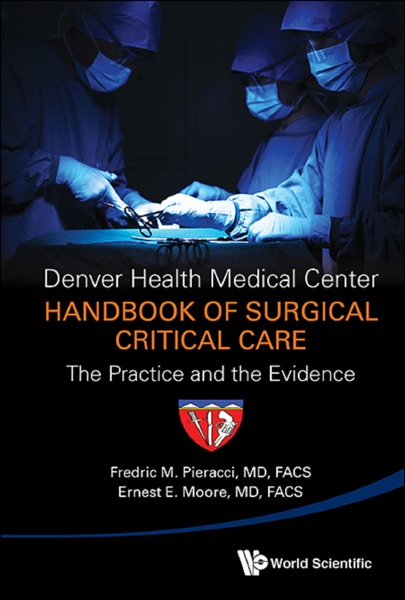 Denver Health Medical Center Handbook Of Surgical Critical Care: The Practice And The Evidence