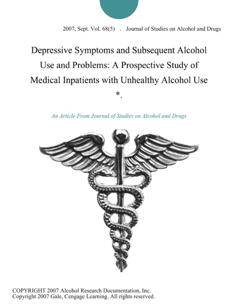 Depressive Symptoms and Subsequent Alcohol Use and Problems: A Prospective Study of Medical Inpatients with Unhealthy Alcohol Use *.