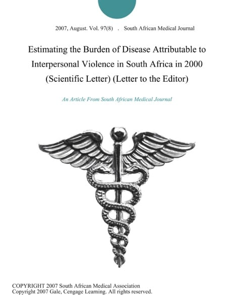 Estimating the Burden of Disease Attributable to Interpersonal Violence in South Africa in 2000 (Scientific Letter) (Letter to the Editor)