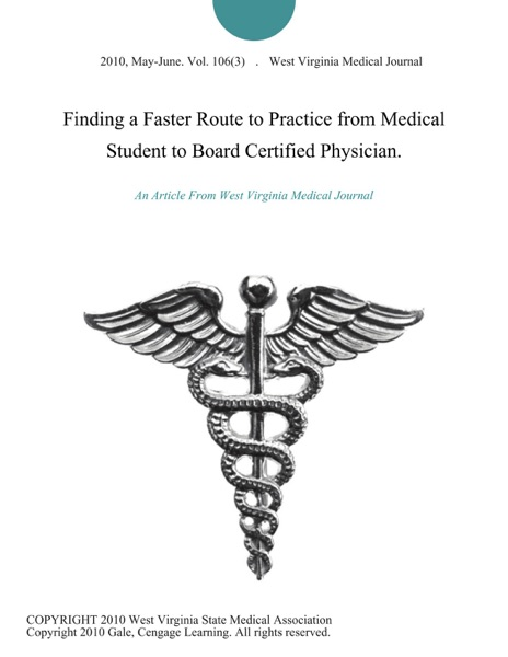 Finding a Faster Route to Practice from Medical Student to Board Certified Physician.