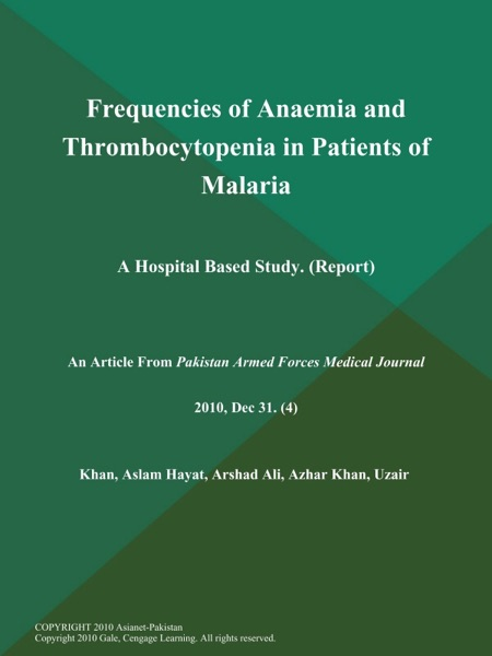 Frequencies of Anaemia and Thrombocytopenia in Patients of Malaria: A Hospital Based Study (Report)
