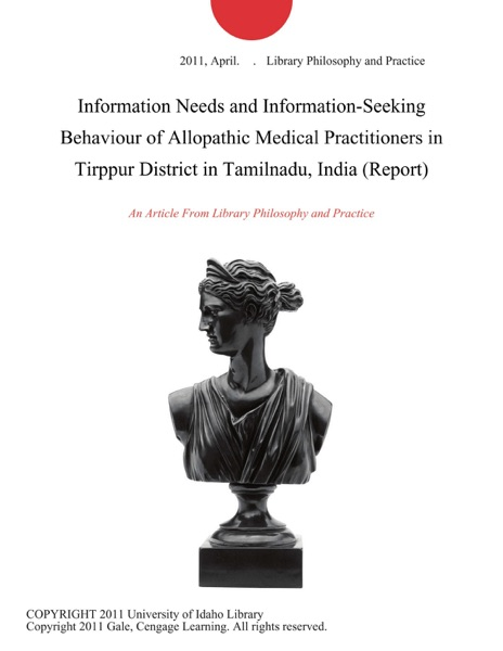 Information Needs and Information-Seeking Behaviour of Allopathic Medical Practitioners in Tirppur District in Tamilnadu, India (Report)