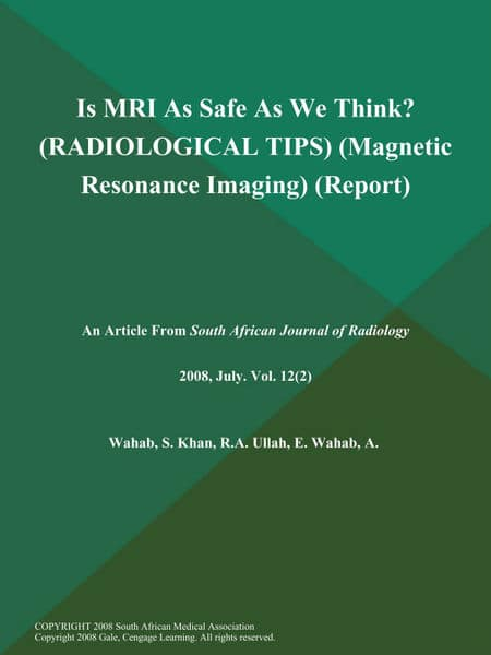 Is MRI As Safe As We Think? (RADIOLOGICAL TIPS) (Magnetic Resonance Imaging) (Report)