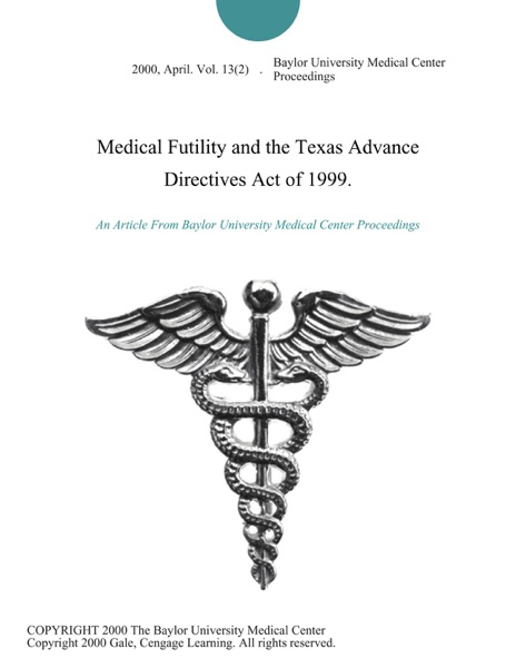 Medical Futility and the Texas Advance Directives Act of 1999.