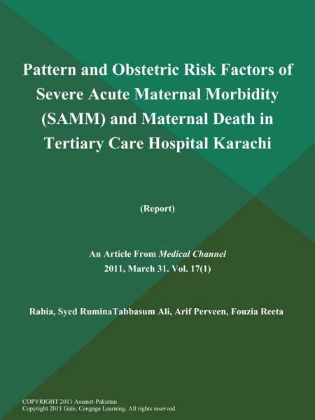 Pattern and Obstetric Risk Factors of Severe Acute Maternal Morbidity (SAMM) and Maternal Death in Tertiary Care Hospital Karachi (Report)