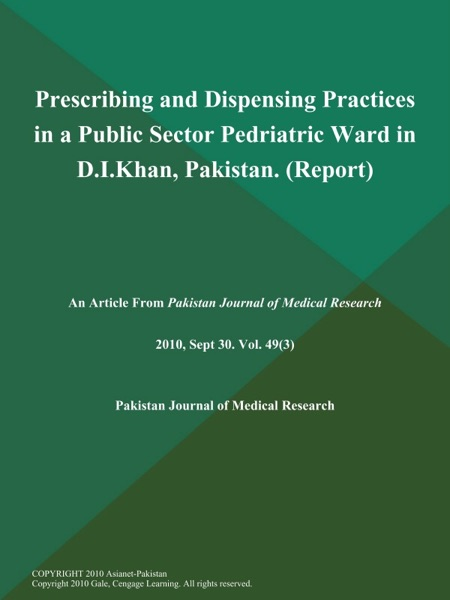 Prescribing and Dispensing Practices in a Public Sector Pedriatric Ward in D.I.Khan, Pakistan (Report)