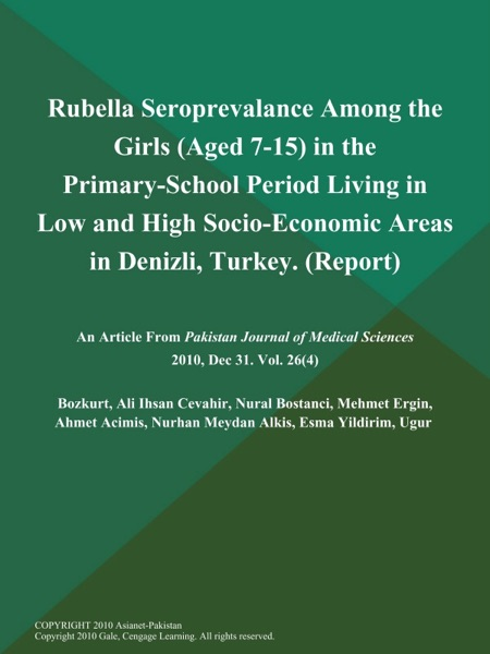 Rubella Seroprevalance Among the Girls (Aged 7-15) in the Primary-School Period Living in Low and High Socio-Economic Areas in Denizli, Turkey (Report)