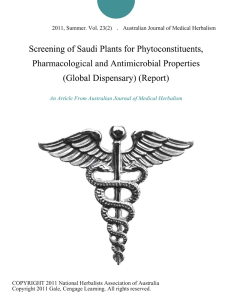 Screening of Saudi Plants for Phytoconstituents, Pharmacological and Antimicrobial Properties (Global Dispensary) (Report)