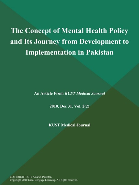 The Concept of Mental Health Policy and Its Journey from Development to Implementation in Pakistan