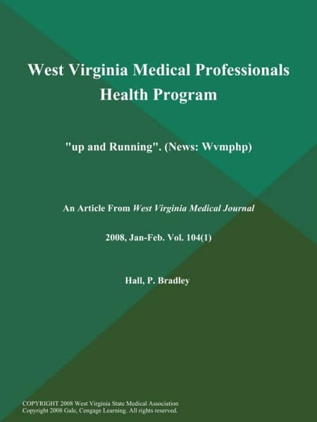 "West Virginia Medical Professionals Health Program: ""up and Running"" (News: Wvmphp)"