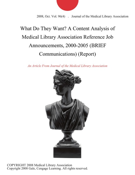 What Do They Want? A Content Analysis of Medical Library Association Reference Job Announcements, 2000-2005 (BRIEF Communications) (Report)
