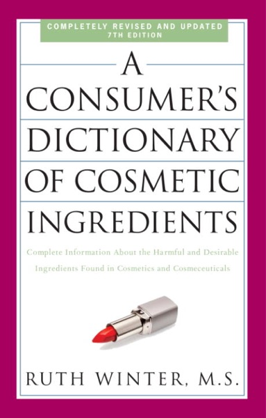 A Consumer's Dictionary of Cosmetic Ingredients, 7th Edition