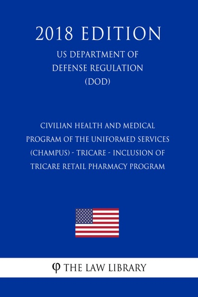 Civilian Health and Medical Program of the Uniformed Services (CHAMPUS) - TRICARE - Inclusion of TRICARE Retail Pharmacy Program (US Department of Defense Regulation) (DOD) (2018 Edition)