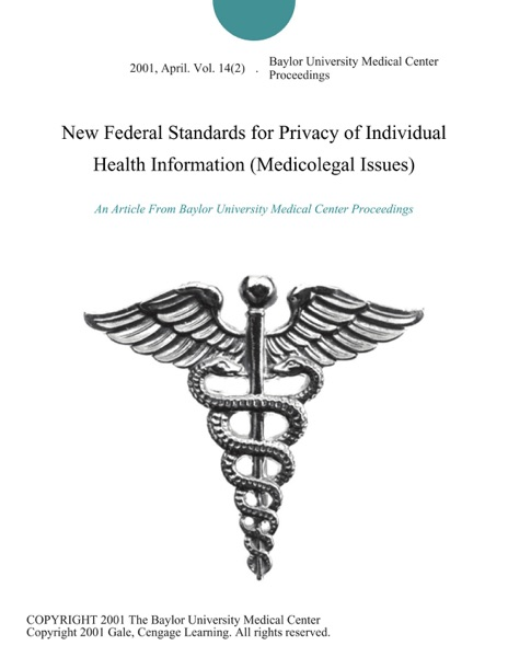 New Federal Standards for Privacy of Individual Health Information (Medicolegal Issues)