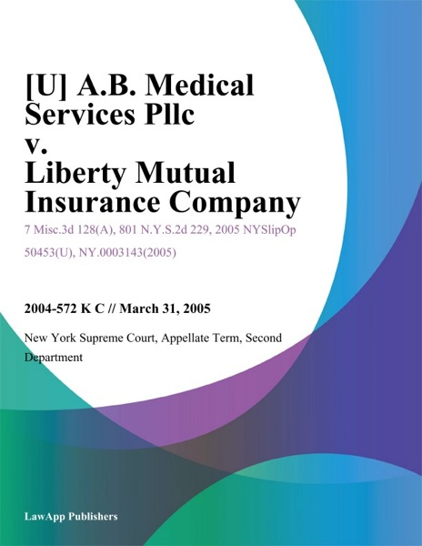 [U] A.B. Medical Services Pllc v. Liberty Mutual Insurance Company