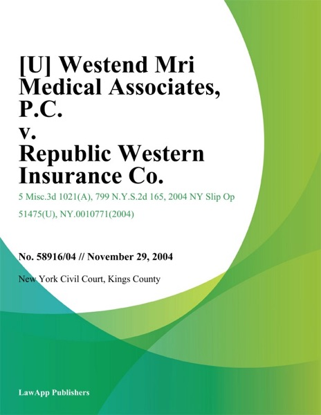 [U] Westend Mri Medical Associates, P.C. v. Republic Western Insurance Co.