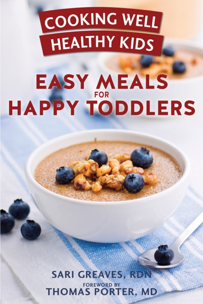 Cooking Well Healthy Kids: Easy Meals for Happy Toddlers