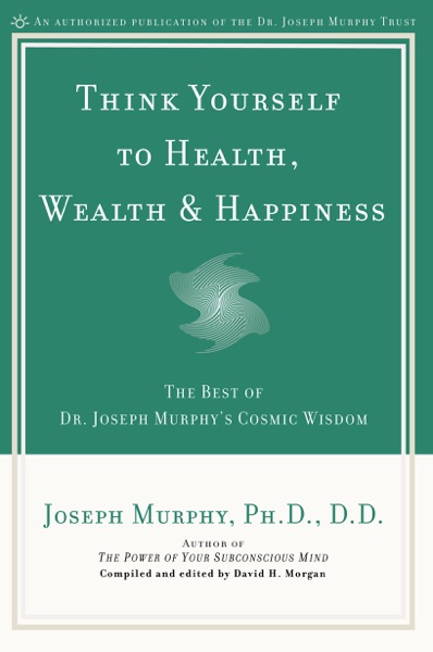 Think Yourself to Health, Wealth & Happiness