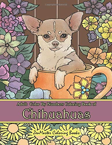 Adult Color By Numbers Coloring Book of Chihuahuas: Chihuahuas Color By Number