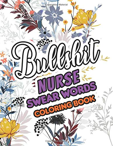 Bullshit Nurse Swear Words Coloring Book: A Sweary Adult Coloring Book for Nurse