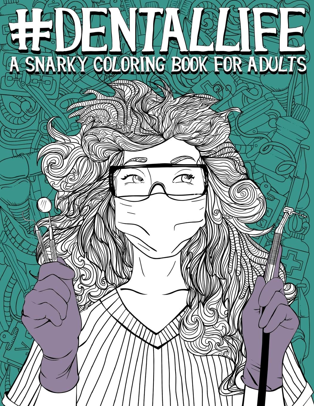 Dental Life: A Snarky Coloring Book for Adults: A Funny Adult Coloring Book for