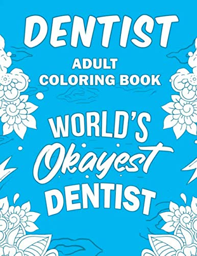 Dentist Adult Coloring Book: A Snarky, Humorous & Relatable Adult Coloring Book