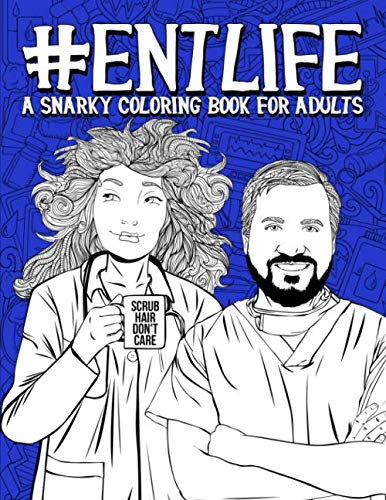 ENT Life: A Snarky Coloring Book for Adults: 50 Funny Colouring Pages for Ear