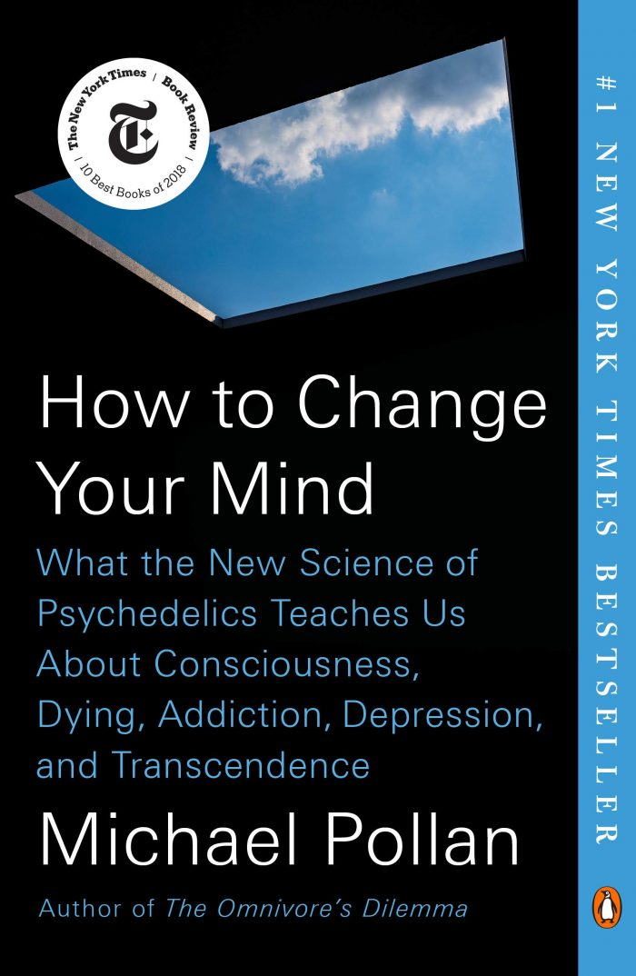 How to Change Your Mind: What the New Science of Psychedelics Teaches Us About
