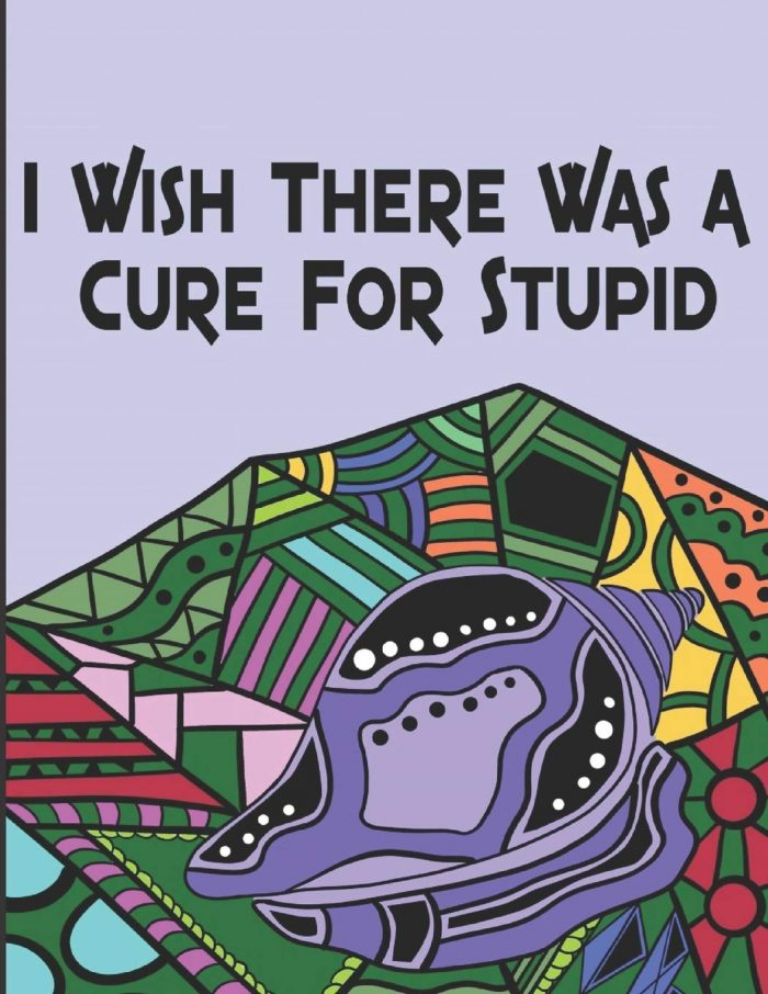 I Wish There Was A Cure For Stupid: Coloring Book for Nurses: A Perfect Gift for