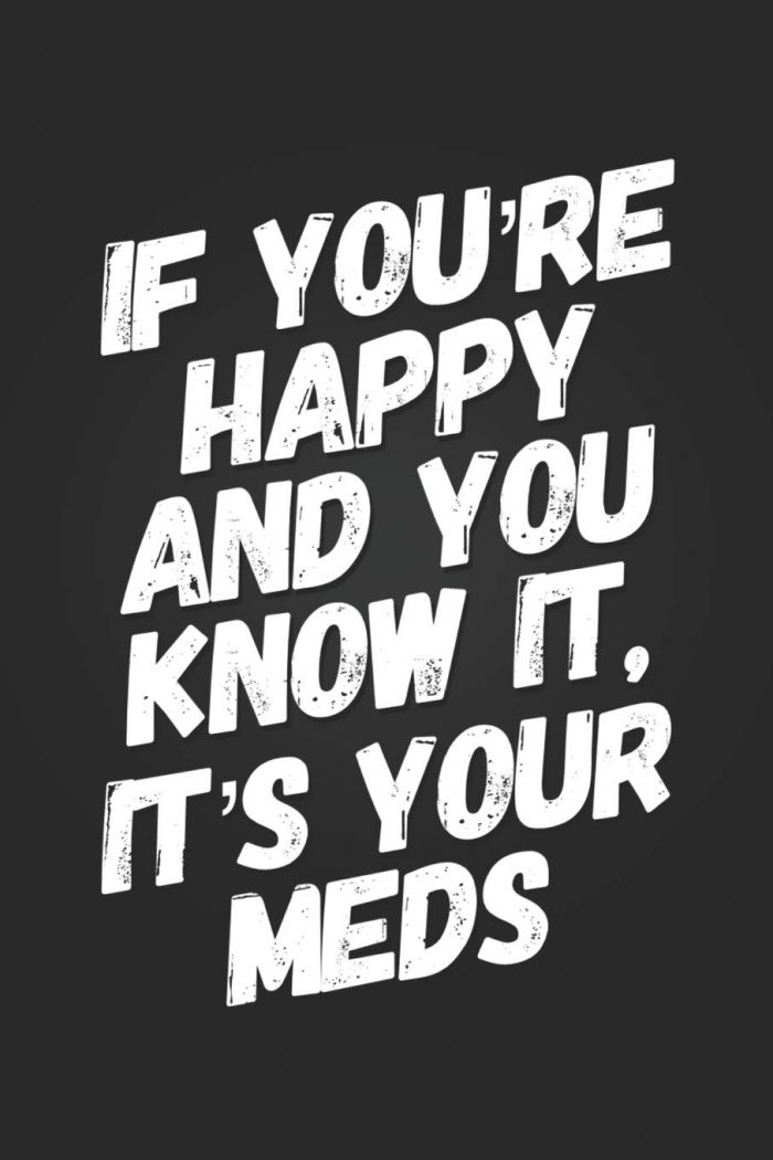 If You're Happy and You Know It, It's Your Meds!: Funny Nurse Gift Notebook