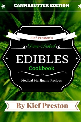 Kief Preston's Time-Tested Edibles Cookbook:: Medical Marijuana Recipes