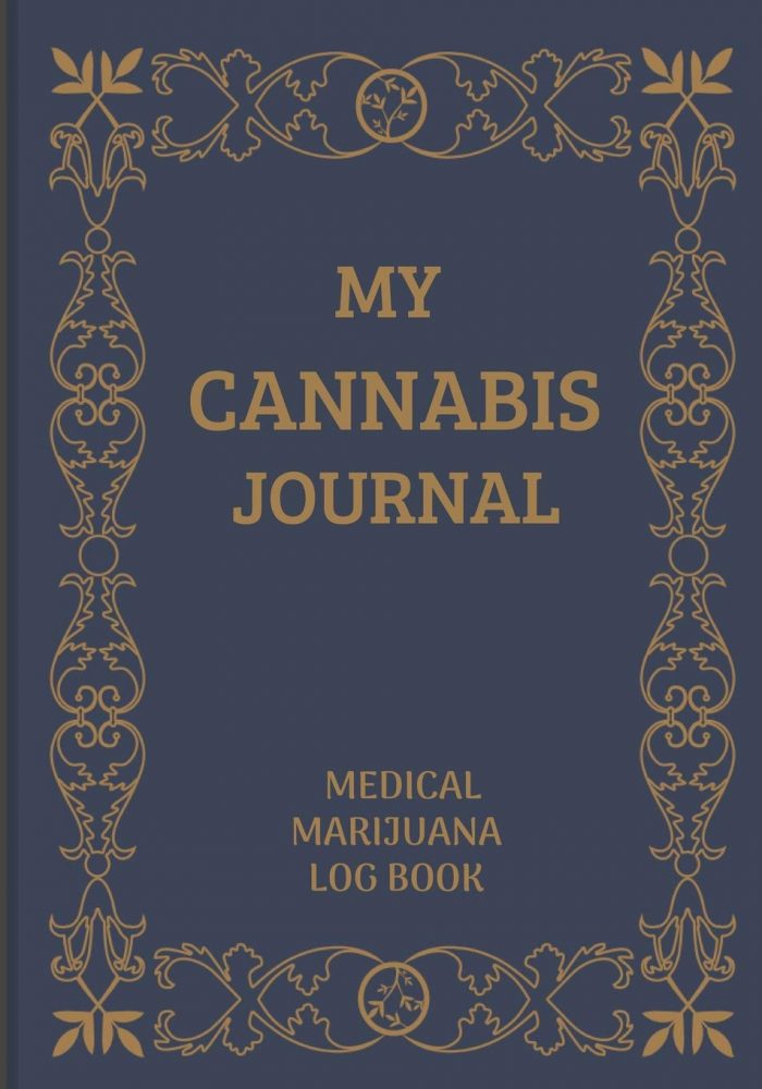 MY CANNABIS JOURNAL: A Medical Cannabis Therapy Logbook, for keeping track of