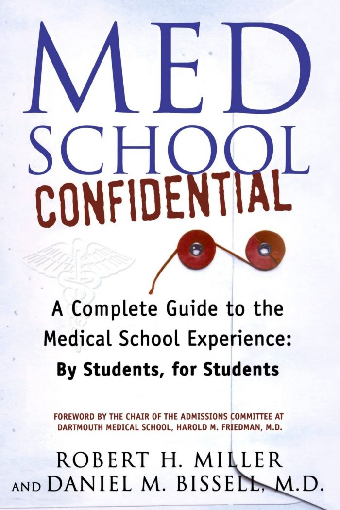 Med School Confidential: A Complete Guide to the Medical School Experience: By