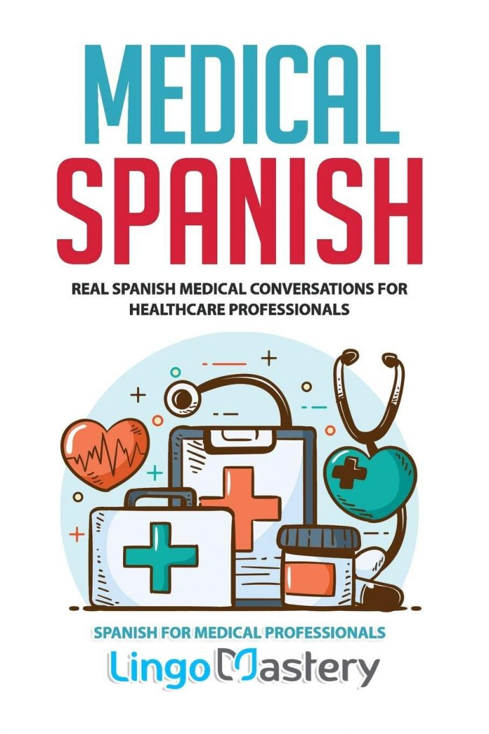 Medical Spanish: Real Spanish Medical Conversations for Healthcare Professionals
