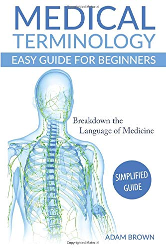 Medical Terminology: Medical Terminology Easy Guide for Beginners (Medical