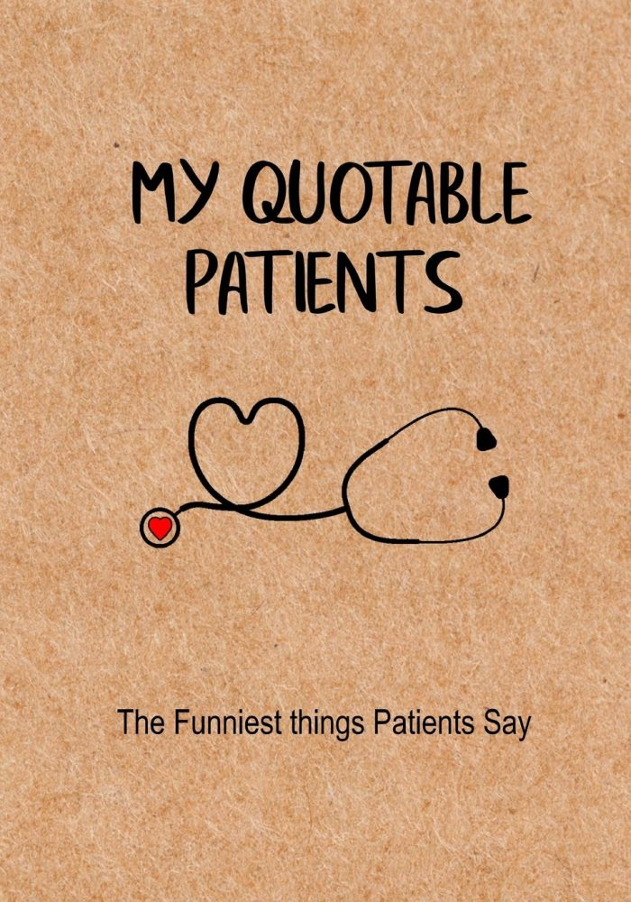 My Quotable Patients - The Funniest Things Patients Say: A Journal to collect