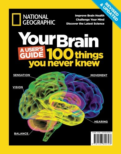 National Geographic Your Brain Revised & Updated: A User's Guide – 100 Things