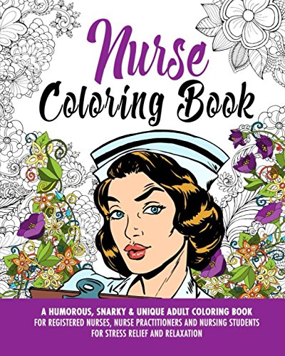 Nurse Coloring Book: A Humorous, Snarky & Unique Adult Coloring Book for