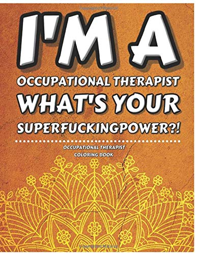 Occupational Therapist Coloring Book: Funny & Humorous Therapy Related Gag Gifts