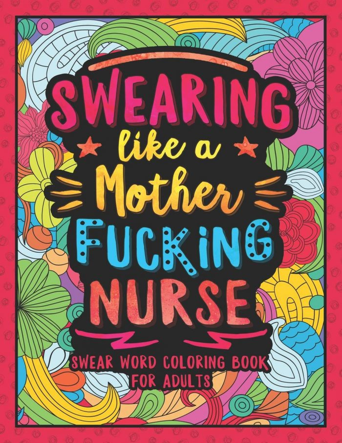 Swearing Like a Motherfucking Nurse: Swear Word Coloring Book for Adults with